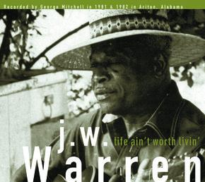 J.W. Warren - Life Ain't Worth Livin' lp (Fat Possum)