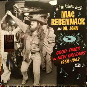 Mac Rebennack - Good Times In New Orleans 1958-1962 lp