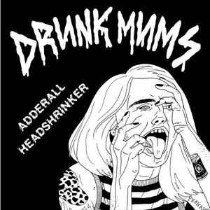 "Drunk Mums ‎- Adderall / Headshrinker 7"" [Goodbye Boozy]"