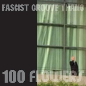"100 Flowers - Fascist Groove Thing 7"" [Spacecase]"