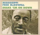 Mississippi Fred McDowell - Shake 'Em On Down cd (Fat Possum)