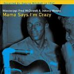Mississippi Fred McDowell - Mama Says I'm Crazy lp (Fat Possum)