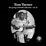 "Tom Turner -George Mitchell Collection Vol 18 7"" (Fat Possum)"