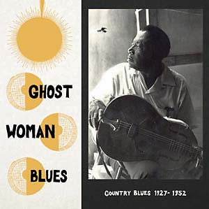Ghost Woman Blues Country Blues 1927-1952 lp (Mississippi)