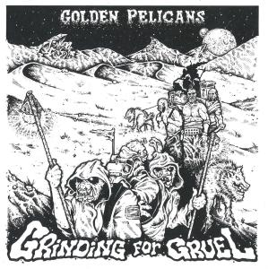 Golden Pelicans - Grinding For Gruel lp [12XU]
