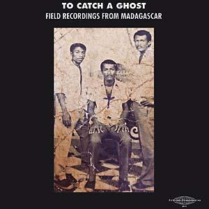 To Catch A Ghost Field Recordings From Madagascar lp (Sublime