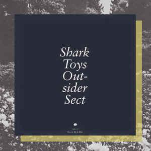 Shark Toys - Outsider Sect lp (Mt. St. Mtn.)