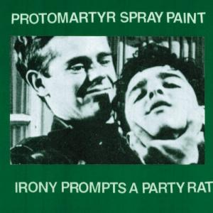 "Protomartyr & Spray Paint - Irony Prompts... 7"" (Monofonus)"
