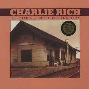 Charlie Rich - So Lonesome I Could Cry lp (Hi/Fat Possum)