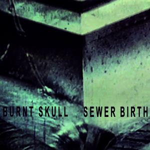 Burnt Skull - Sewer Birth lp (12XU Records)