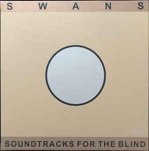 Swans - Soundtracks For The Blind 4lp (Young God Records)