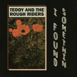 "Teddy & The Rough Riders - I Found Something 7"" [TMR]"