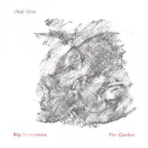 "Vital Idles - My Sentiments / The Garden 7"" (Not Unloved, UK)"