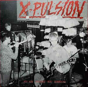 X-Pulsion - You Are Nothing But Schmucks lp (Belgian Waffles)